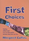 First Choices: Teaching Children Aged 4 8 To Make Positive Decisions About Their Own Lives (Lucky Duck Books) - Margaret Collins