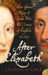After Elizabeth: The Death of Elizabeth and the Coming of King James (Text Only) - Leanda de Lisle