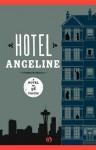 Hotel Angeline: A Novel in 36 Voices - Elizabeth George, Garth Stein, Jennie Shortridge, Kathleen Alcala