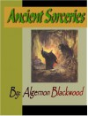 Ancient Sorceries - Algernon Blackwood