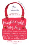 Bright Lights, Big Ass: A Self-Indulgent, Surly, Ex-Sorority Girl's Guide to Why It Often Sucks in the City, or Who Are These Idiots and Why D - Jen Lancaster