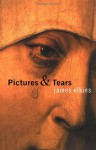Pictures and Tears: A History of People Who Have Cried in Front of Paintings - James Elkins