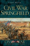 Civil War Springfield (MO) (The History Press) (Civil War Sesquicentennial) - Larry Wood, Douglas W. Bostick