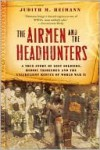 Airmen and the Headhunters - Judith M. Heimann