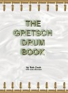 The Gretsch Drum Book - Rob Cook, John Sheridan
