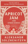 Apricot Jam and Other Stories. by Aleksandr Solzhenitsyn - Aleksandr Solzhenitsyn, Kenneth Lantz, Stephan Solzhenitsyn