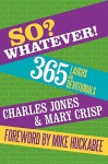 So? Whatever!: 365 Laughs and Devotionals - Charles Jones, Mary Crisp