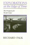 Explorations on the Edge of Time: The Prospects for World Order - Richard A. Falk