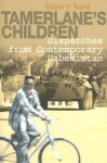 Tamerlane's Children: Dispatches from Contemporary Uzbekistan - Robert Rand