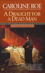 A Draught For A Dead Man - Caroline Roe
