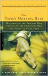The Tapir's Morning Bath: Mysteries of the Tropical Rain Forest and the Scientists Who Are Trying to Solve Them - Elizabeth Royte