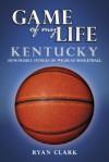 Kentucky: Memorable Stories of Wildcat Basketball (Game of My Life) - Ryan Clark