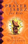 The Prayer of Jabez for Kids - Bruce Wilkinson, Melody Carlson
