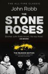 The Stone Roses And The Resurrection of British Pop: The Reunion Edition - John Robb