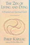 The Zen of Living and Dying: A Practical and Spiritual Guide - Philip Kapleau