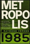Metropolis 1985: An Interpretation of the Findings of the New York Metropolitan Region Study - Raymond Vernon