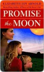Promise the Moon - Elizabeth Joy Arnold