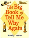 The Big Book of Tell Me Why Again - Arkady Leokum