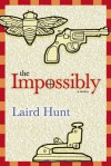 The Impossibly - Laird Hunt, Percival Everett