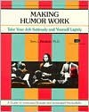 Making Humor Work: Taking Your Job Seriously and Yourself - Terry L. Paulson, Michael G. Crisp