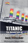 Titanic: The Untold Tale of Gay Passengers and Crew - Jack Fritscher