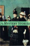 75+ Classic Mystery Stories - Golgotha Press, R. Austin Freeman, L.T. Meade, Arthur Conan Doyle, Edgar Allan Poe