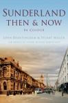 Sunderland Then & Now - Stuart Miller, John Brantingham