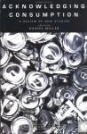 Acknowledging Consumption - Daniel Miller