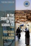 In the Courtyard of the Kabbalist - Ruchama King Feuerman