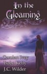 In the Gloaming - J.C. Wilder, Isabo Kelly, Carolan Ivey
