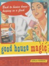 Good House Magic: Back-to-Basics Housekeeping in a Flash - Natalia Marshall