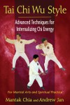 Tai Chi Wu Style: Advanced Techniques for Internalizing Chi Energy - Mantak Chia, Andrew Jan