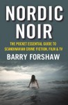 Nordic Noir: The Pocket Essential Guide to Scandinavian Crime Fiction, Film & TV - Gordon Kerr, Barry Forshaw