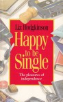 Happy to be Single: The pleasures of independence - Liz Hodgkinson