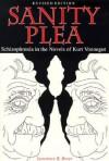 Sanity Plea: Schizophrenia in the Novels of Kurt Vonnegut - Lawrence R. Broer