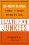 Health Food Junkies: Orthorexia Nervosa: Overcoming the Obsession with Healthful Eating - Steven Bratman, David Knight