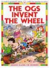 The Ogs Invent the Wheel - Felicity Everett