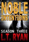 Noble Intentions: Season Three - L.T. Ryan