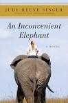 An Inconvenient Elephant: A Novel - Judy Reene Singer