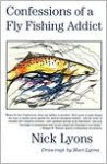 Confessions of a Fly Fishing Addict - Nick Lyons, Mari Lyons