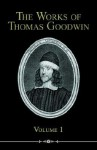 The Works of Thomas Goodwin, Volume 1 - Thomas Goodwin