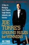 Joe Torre's Ground Rules for Winners: 12 Keys to Managing Team Players, Tough Bosses, Setbacks, and Success - Joe Torre, Henry Dreher