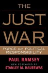 The Just War: Force and Political Responsibility - Paul Ramsey