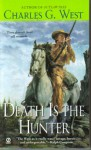 Death Is The Hunter - Charles G. West