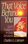 That Voice Behind You: God's Guidance in Daily Decisions - Charles G. Coleman