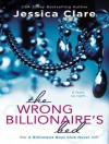 The Wrong Billionaire's Bed - Jessica Clare, Jillian Macie