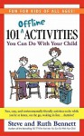 101 Offline Activities You Can Do with Your Child - Steve Bennett, Ruth Bennett