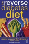 The Reverse Diabetes Diet: Control Your Blood Sugar, Repair Insulin Function And Minimise Your Medication Within Weeks - Neal D. Barnard