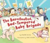 The Barefooted, Bad-Tempered, Baby Brigade - Deborah Diesen, Tracy Dockray