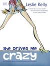 She Drives Me Crazy - Leslie Kelly